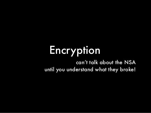 Encryption can't talk about the NSA until you understand what they broke!