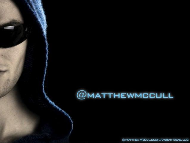 @matthewmccull ©MatthewMcCullough,AmbientIdeas,LLC