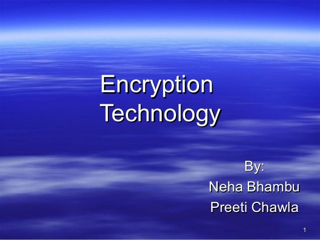 Encryption Technology By: Neha Bhambu Preeti Chawla 1