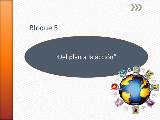 """""""Del plan a la acción"""" Bloque 5"""