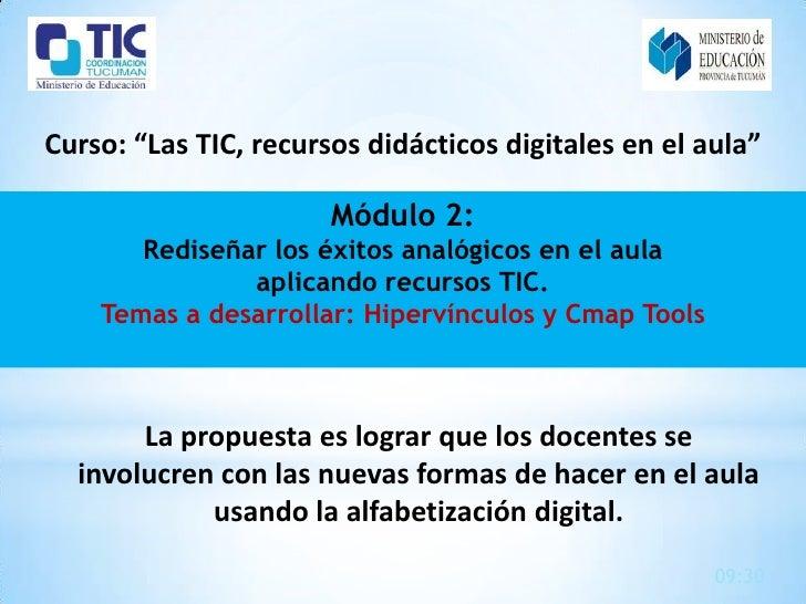 """Curso: """"Las TIC, recursos didácticos digitales en el aula""""                       Módulo 2:       Rediseñar los éxitos anal..."""