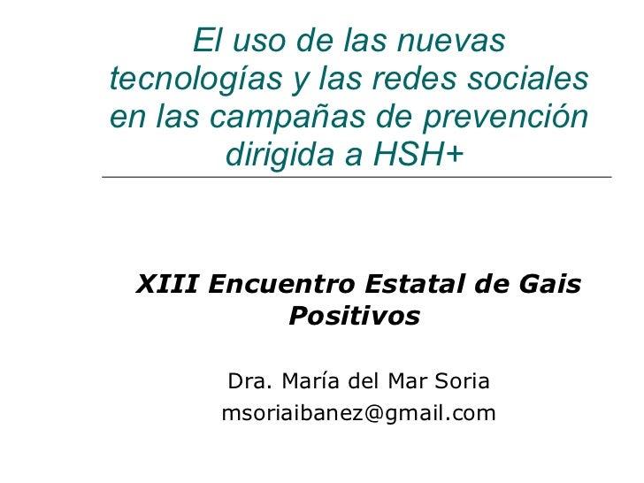 El uso de las nuevas tecnologías y las redes sociales en las campañas de prevención dirigida a HSH+   XIII Encuentro Estat...
