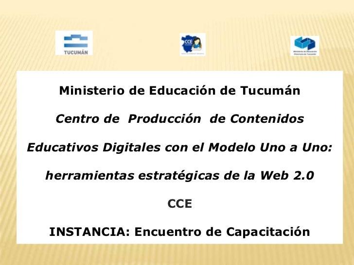 Ministerio de Educación de Tucumán<br />Centro de  Producción  de Contenidos Educativos Digitales con el Modelo Uno a Uno:...