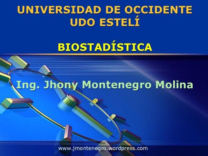 UNIVERSIDAD DE OCCIDENTE       UDO ESTELÍ      BIOSTADÍSTICAIng. Jhony Montenegro Molina      www.jmontenegro.wordpress.com