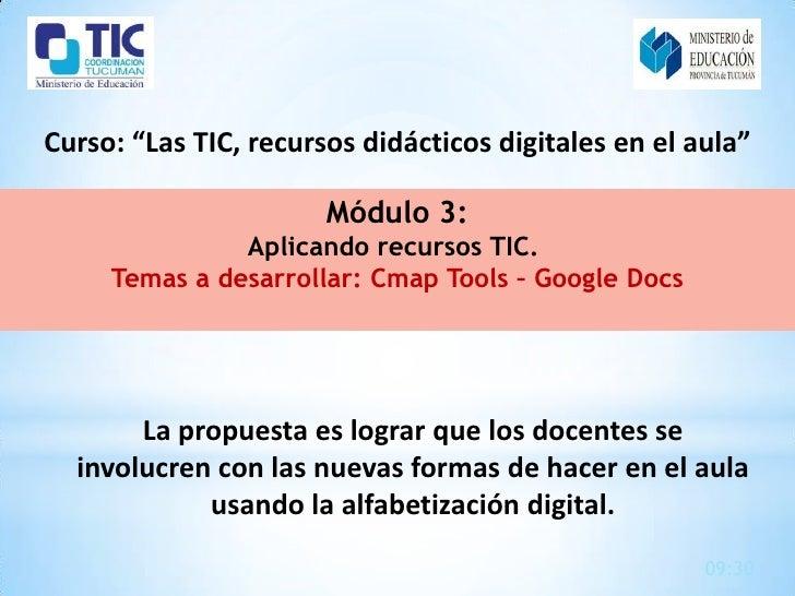 """Curso: """"Las TIC, recursos didácticos digitales en el aula""""                       Módulo 3:               Aplicando recurso..."""