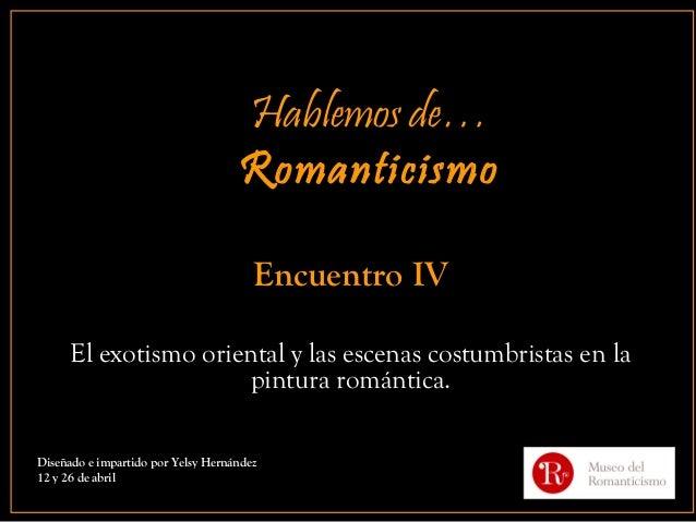 Hablemos de…                                    Romanticismo                                       Encuentro IV      El ex...