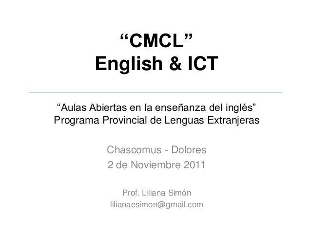 """""""CMCL"""" English & ICT """"Aulas Abiertas en la enseñanza del inglés"""" Programa Provincial de Lenguas Extranjeras Chascomus - Do..."""