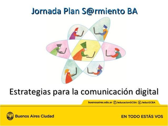 Estrategias para la comunicación digitalEstrategias para la comunicación digital Jornada Plan S@rmiento BAJornada Plan S@r...