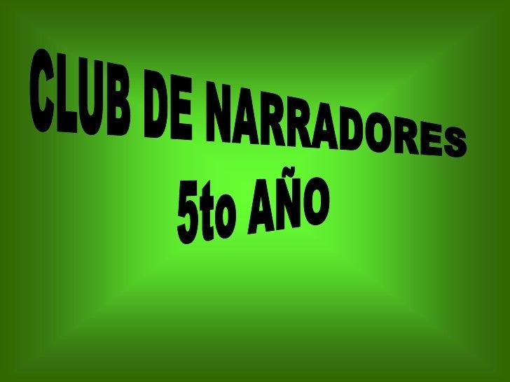 CLUB DE NARRADORES<br /> 5to AÑO<br />