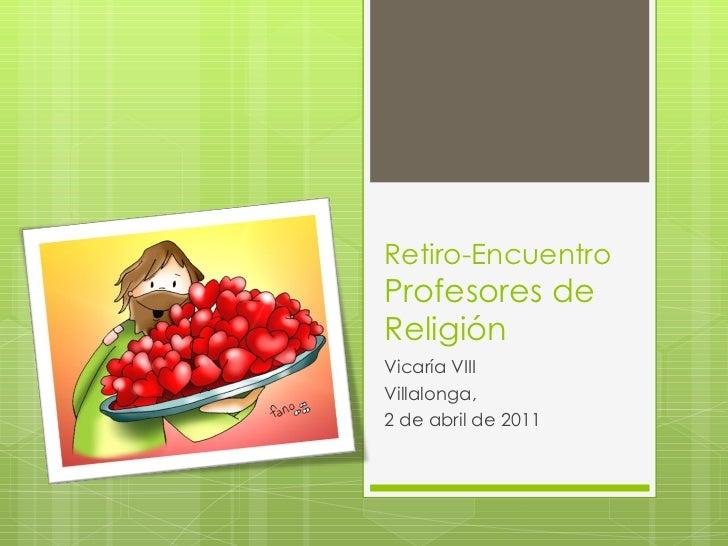 Retiro-Encuentro Profesores de Religión Vicaría VIII Villalonga, 2 de abril de 2011