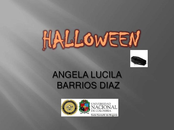 HALLOWEEN<br />ANGELA LUCILA<br /> BARRIOS DIAZ<br />