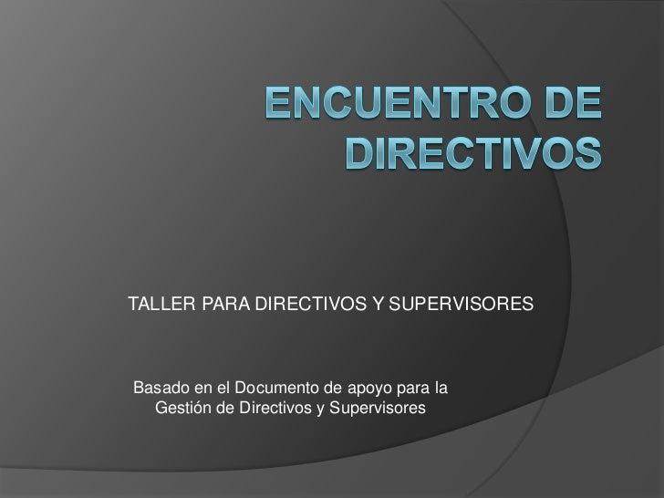 TALLER PARA DIRECTIVOS Y SUPERVISORESBasado en el Documento de apoyo para la  Gestión de Directivos y Supervisores