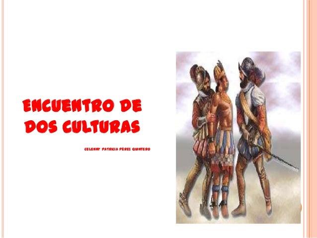 Encuentro de dos Culturas Celenny Patricia Pérez Quintero