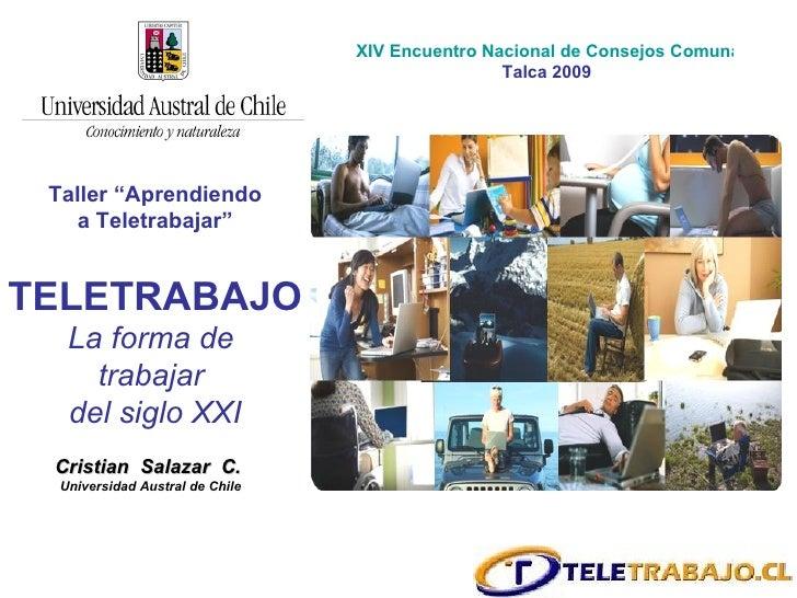"""Taller """"Aprendiendo a Teletrabajar"""" TELETRABAJO La forma de  trabajar  del siglo XXI Cristian  Salazar  C.   Universidad A..."""