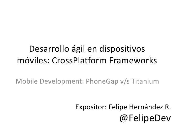 Desarrollo ágil en dispositivosmóviles: CrossPlatform FrameworksMobile Development: PhoneGap v/s Titanium                 ...