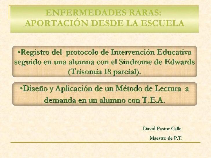 ENFERMEDADES RARAS:  APORTACIÓN DESDE LA ESCUELA David Pastor Calle  Maestro de P.T.