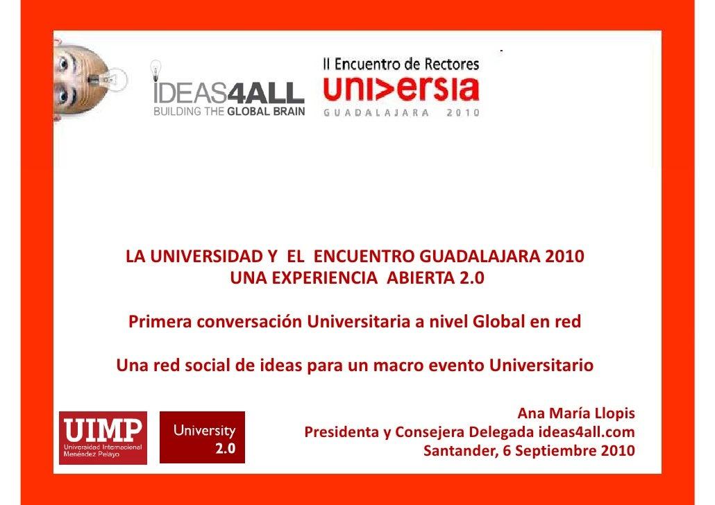 LA UNIVERSIDAD Y EL ENCUENTRO GUADALAJARA 2010             UNA EXPERIENCIA ABIERTA 2.0   Primera conversación Universitari...