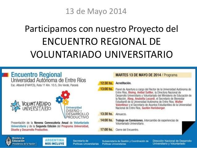 Participamos con nuestro Proyecto del ENCUENTRO REGIONAL DE VOLUNTARIADO UNIVERSITARIO 13 de Mayo 2014