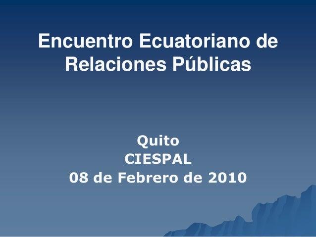 Encuentro Ecuatoriano de Relaciones Públicas  Quito CIESPAL 08 de Febrero de 2010