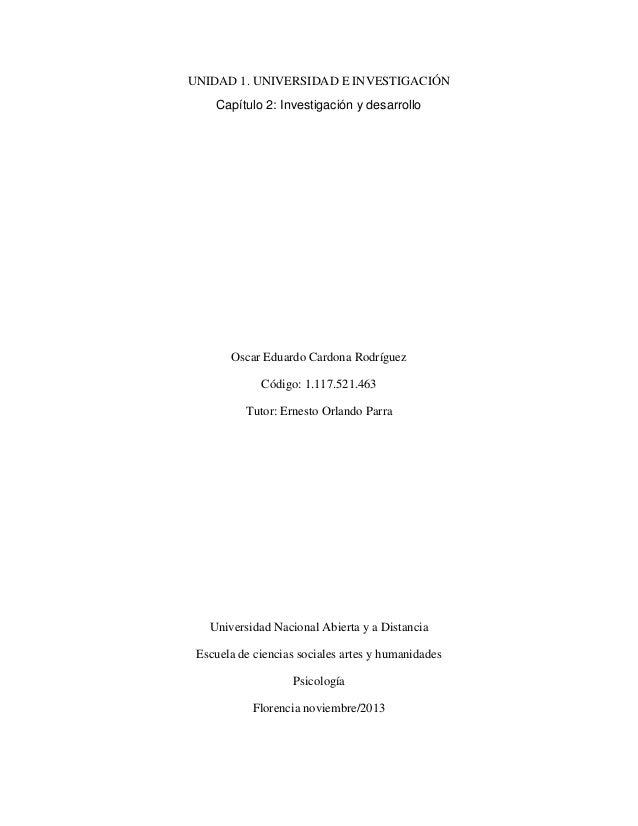 UNIDAD 1. UNIVERSIDAD E INVESTIGACIÓN Capítulo 2: Investigación y desarrollo  Oscar Eduardo Cardona Rodríguez Código: 1.11...