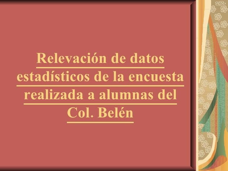 Relevación de datos estadísticos de la encuesta realizada a alumnas del Col. Belén