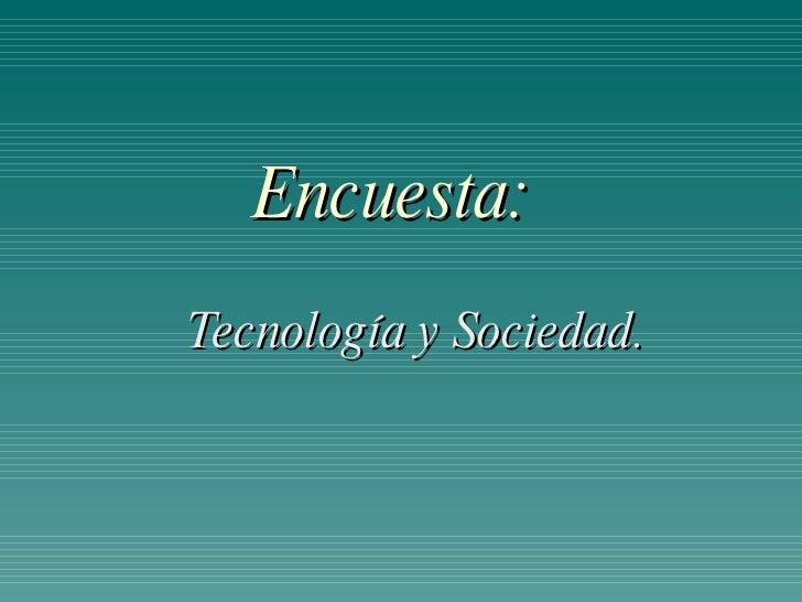 Encuesta: Tecnología y Sociedad.