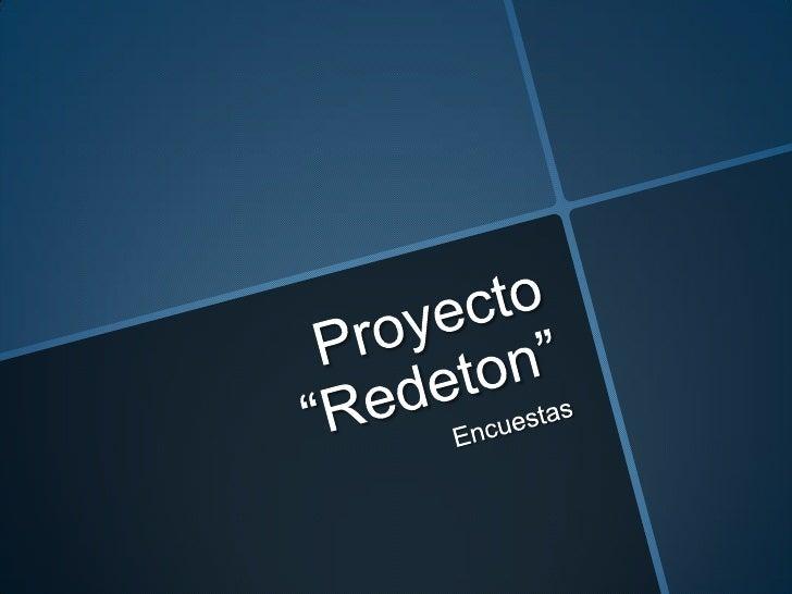 """Proyecto """"Redeton""""<br />Encuestas<br />"""