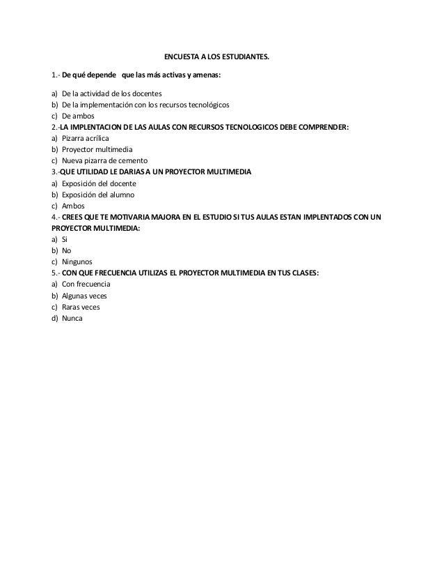 ENCUESTA A LOS ESTUDIANTES. 1.- De qué depende que las más activas y amenas: a) De la actividad de los docentes b) De la i...