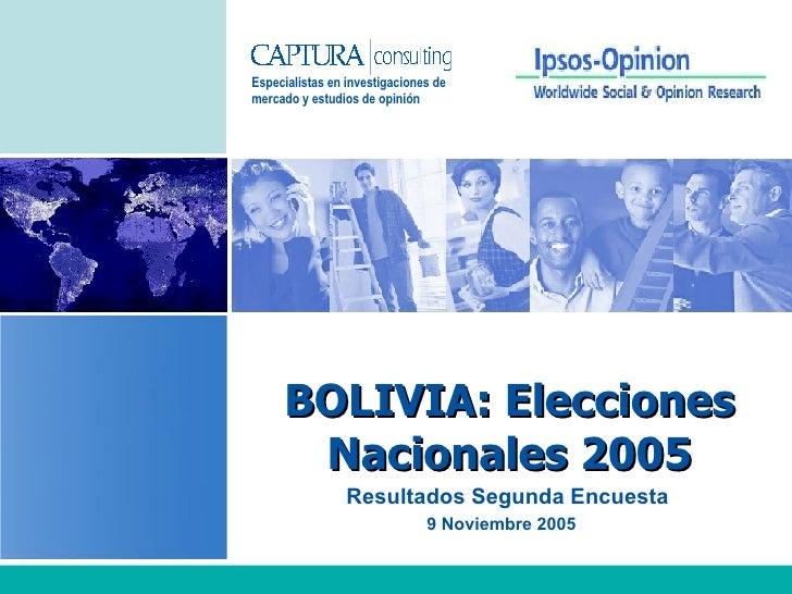 Resultados Segunda Encuesta  9 Noviembre 2005   BOLIVIA: Elecciones Nacionales 2005 Especialistas en investigaciones de  m...