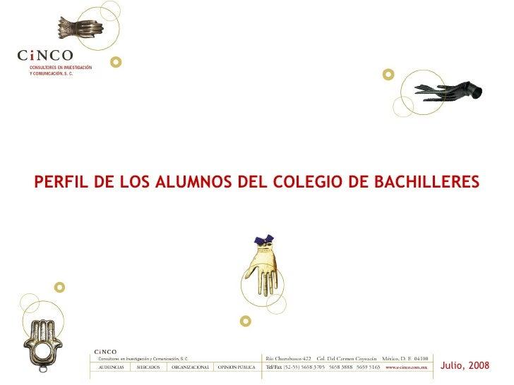 Julio, 2008 PERFIL DE LOS ALUMNOS DEL COLEGIO DE BACHILLERES