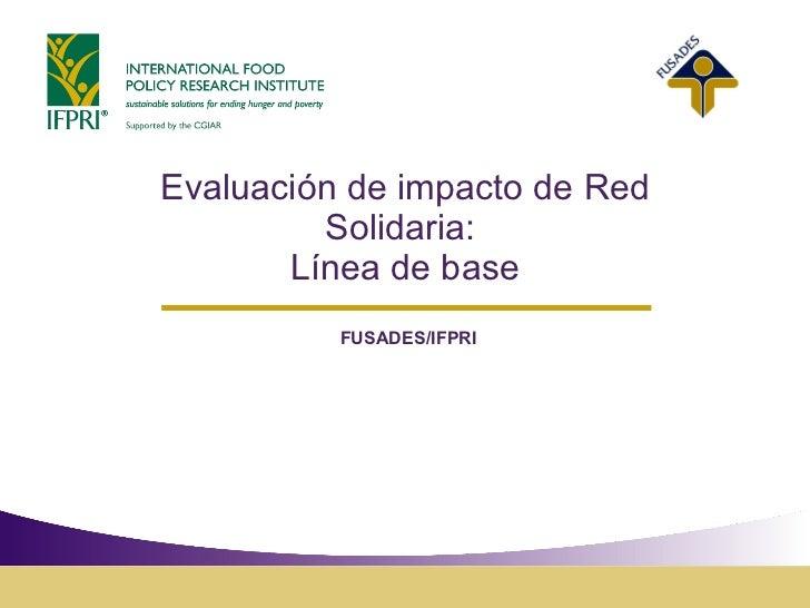 Evaluaci ón de impacto de Red Solidaria:  Línea de base FUSADES/IFPRI