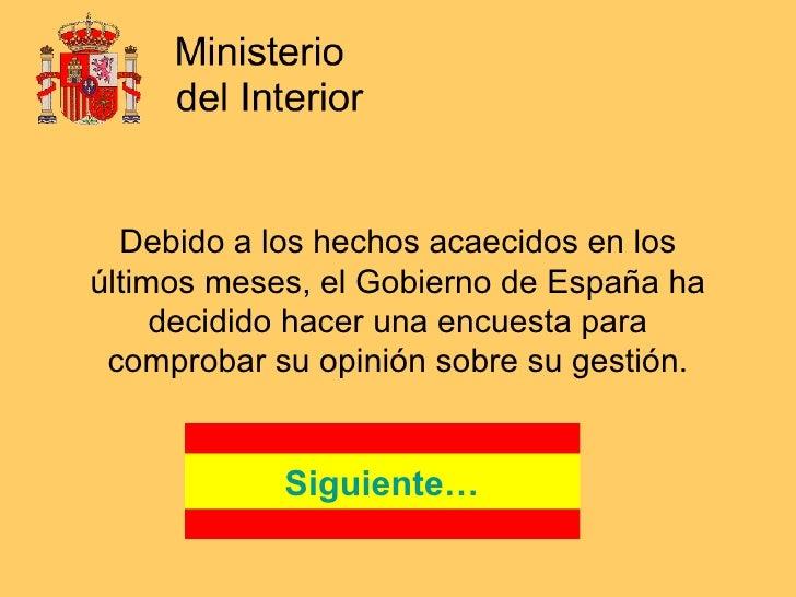 Debido a los hechos acaecidos en los últimos meses, el Gobierno de España ha decidido hacer una encuesta para comprobar su...