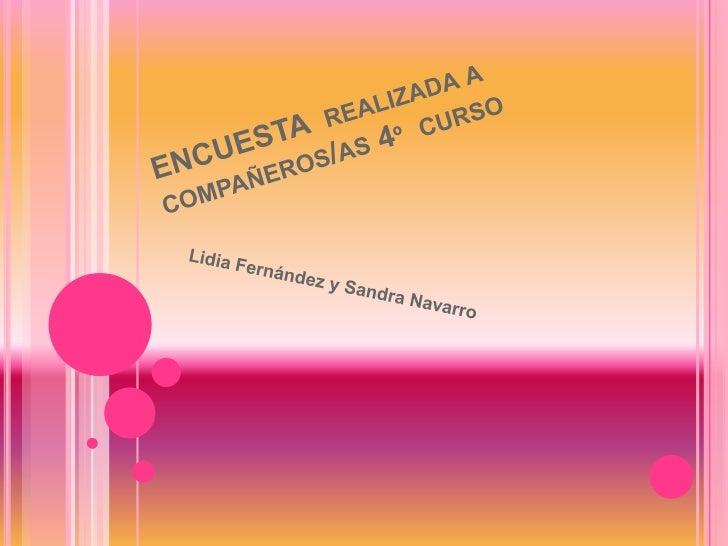 ENCUESTA  realizada a compañeros/as 4º  curso<br />Lidia Fernández y Sandra Navarro<br />