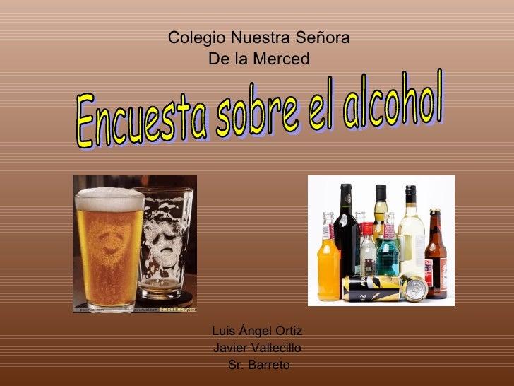 Colegio Nuestra Señora De la Merced Luis Ángel Ortiz  Javier Vallecillo  Sr. Barreto Encuesta sobre el alcohol