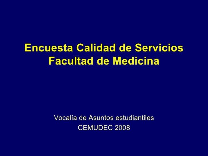 Encuesta Calidad de Servicios Facultad de Medicina Vocalía de Asuntos estudiantiles CEMUDEC 2008