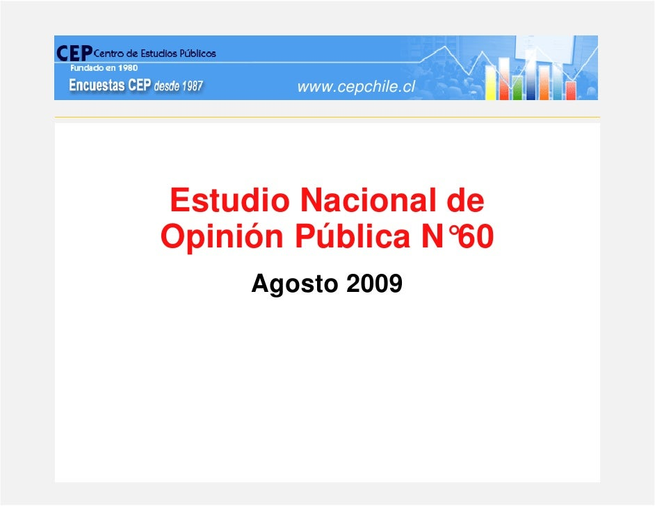 www.cepchile.cl     Estudio Nacional de Opinión Pública N°60      Agosto 2009