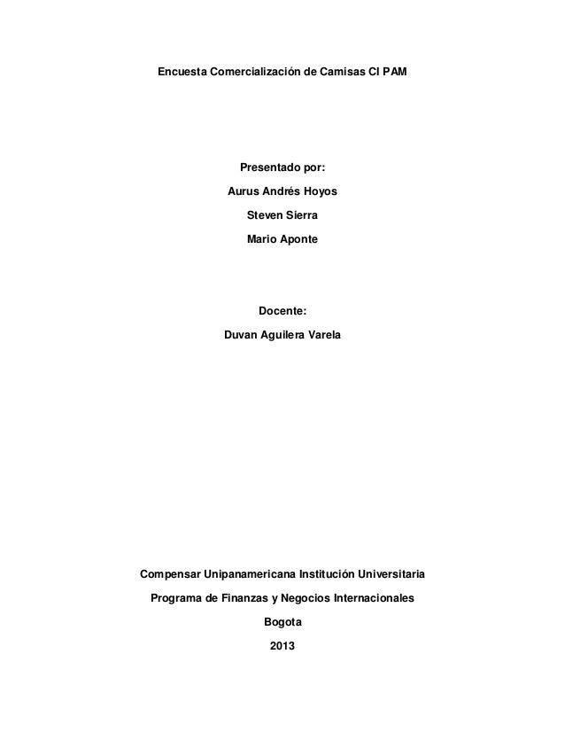 Encuesta Comercialización de Camisas CI PAM Presentado por: Aurus Andrés Hoyos Steven Sierra Mario Aponte Docente: Duvan A...