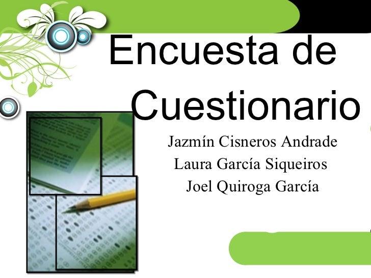 Encuesta de  Cuestionario Jazmín Cisneros Andrade Laura García Siqueiros  Joel Quiroga García
