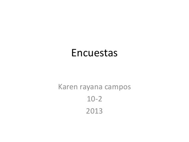 Encuestas Karen rayana campos 10-2 2013