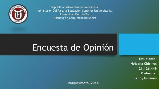Encuesta de Opinión Estudiante: Helyana Chirinos 21.126.449 Profesora: Jenny Guzmán Barquisimeto, 2014 República Bolivaria...