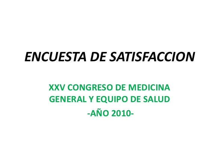 ENCUESTA DE SATISFACCION<br />XXV CONGRESO DE MEDICINA GENERAL Y EQUIPO DE SALUD<br /> -AÑO 2010-<br />