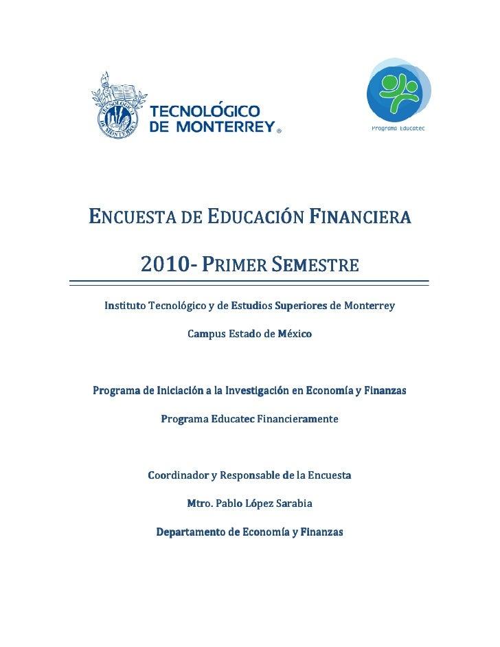 ENCUESTA DE EDUCACIÓN FINANCIERA           2010-          2010- PRIMER SEMESTRE   Instituto Tecnológico y de Estudios Supe...