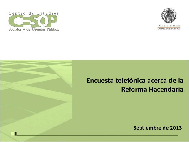 Encuesta telefónica acerca de la Reforma Hacendaria  Septiembre de 2013
