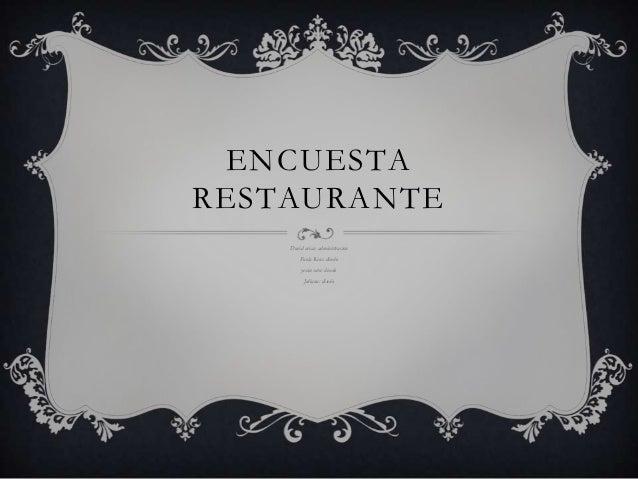 ENCUESTARESTAURANTEDavid arias: administracionPaola Rios: diseñoyesón soto: diseñoJuliana: diseño