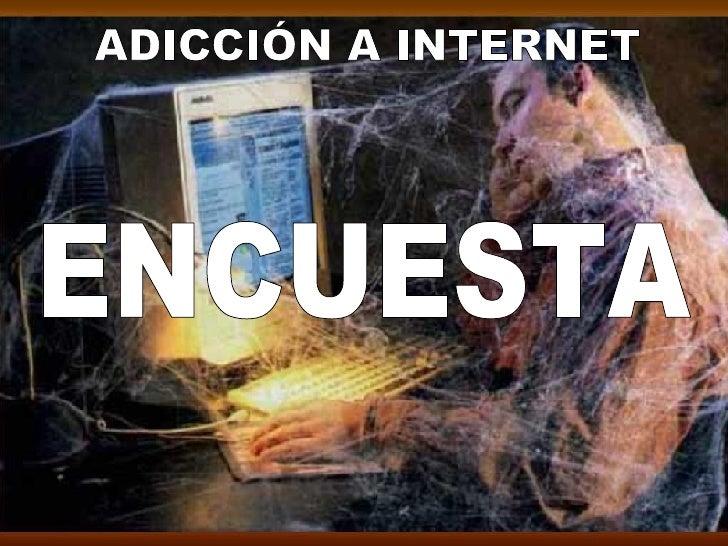 ENCUESTA ADICCIÓN A INTERNET