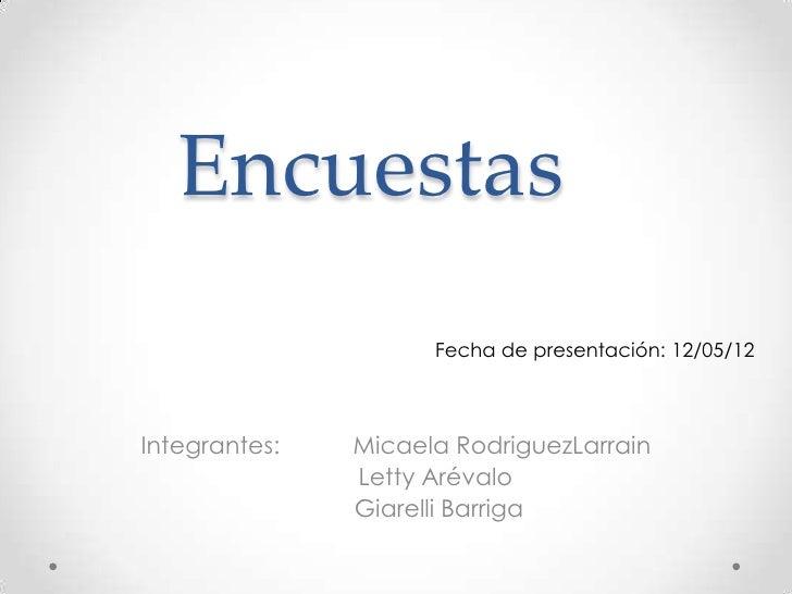 Encuestas                     Fecha de presentación: 12/05/12Integrantes:   Micaela RodriguezLarrain               Letty A...