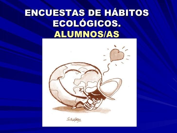ENCUESTAS DE HÁBITOS ECOLÓGICOS. ALUMNOS/AS