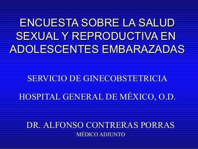 ENCUESTA SOBRE LA SALUDENCUESTA SOBRE LA SALUD SEXUAL Y REPRODUCTIVA ENSEXUAL Y REPRODUCTIVA EN ADOLESCENTES EMBARAZADASAD...