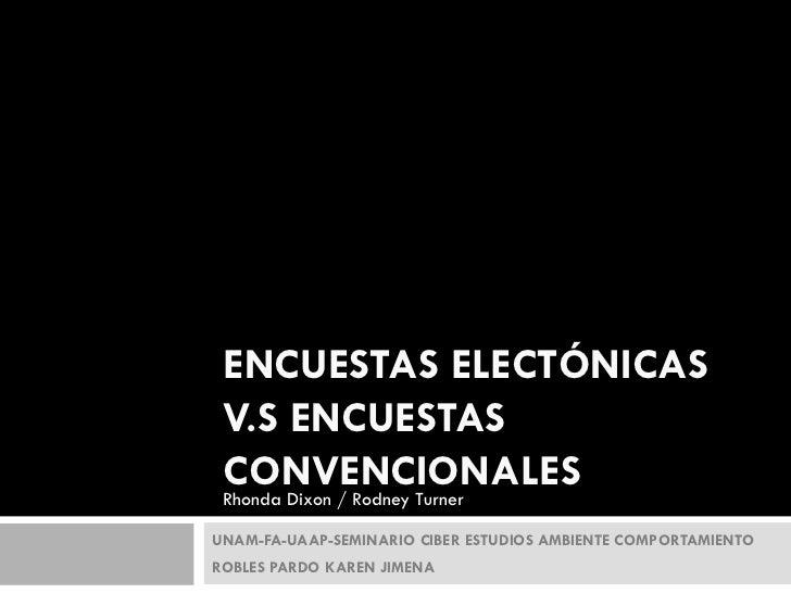 ENCUESTAS ELECTÓNICAS V.S ENCUESTAS CONVENCIONALES Rhonda Dixon / Rodney TurnerUNAM-FA-UAAP-SEMINARIO CIBER ESTUDIOS AMBIE...