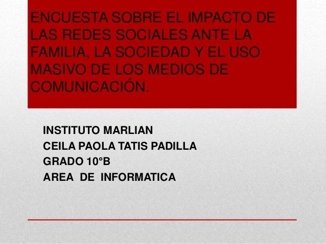 ENCUESTA SOBRE EL IMPACTO DE  LAS REDES SOCIALES ANTE LA  FAMILIA, LA SOCIEDAD Y EL USO  MASIVO DE LOS MEDIOS DE  COMUNICA...